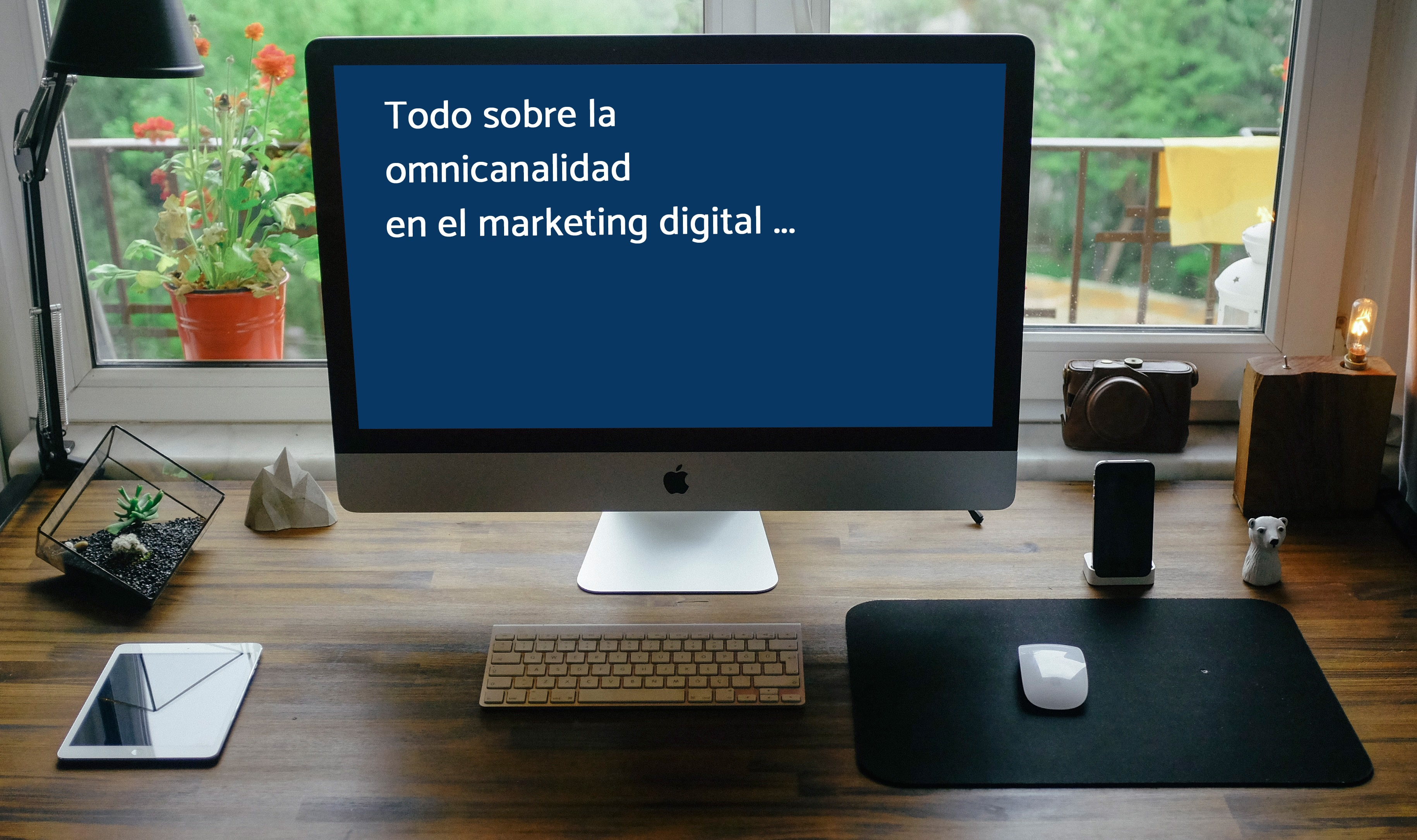 Todo sobre omnicanalidad en el marketing digital